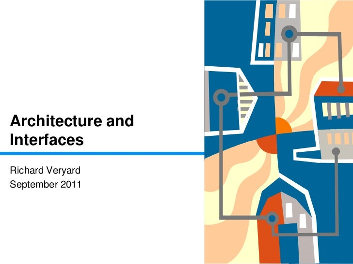 Architecture and Interfaces<br />Richard Veryard<br />September 2011<br />with thanks to Lawrence Wilkes of CBDI<br />