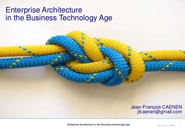 1Jean-François CAENENEnterprise Architecture in the Business technology Age Enterprise Architecture in the Business Techno...