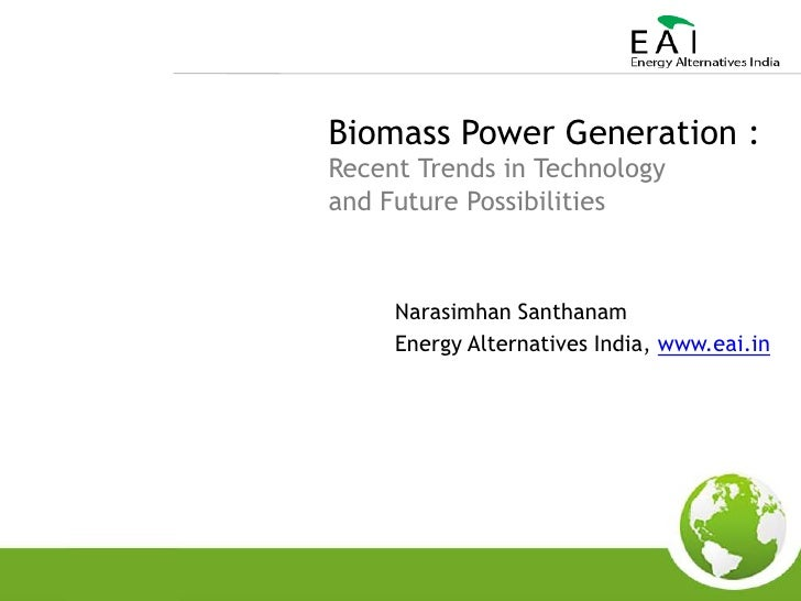 Biomass Power Generation : Recent Trends in Technology <br />and Future Possibilities<br />NarasimhanSanthanam<br />Energy...