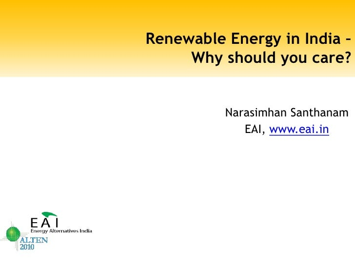 Renewable Energy in India – Why should you care?<br />NarasimhanSanthanam<br />EAI, www.eai.in<br />