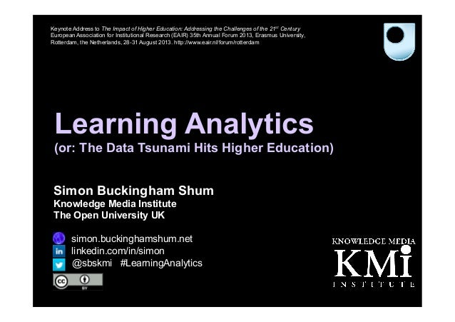 Learning Analytics (or: The Data Tsunami Hits Higher Education) Simon Buckingham Shum Knowledge Media Institute The Open U...