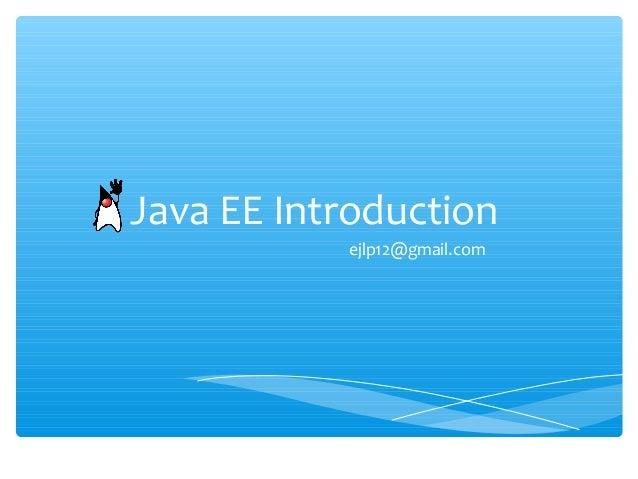 Java EE Introduction ejlp12@gmail.com