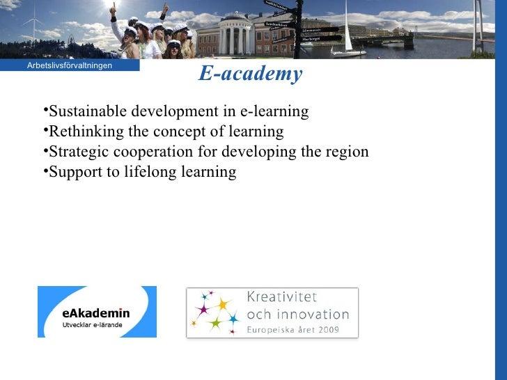 E-academy  <ul><li>Sustainable development in e-learning  </li></ul><ul><li>Rethinking the concept of learning </li></ul><...