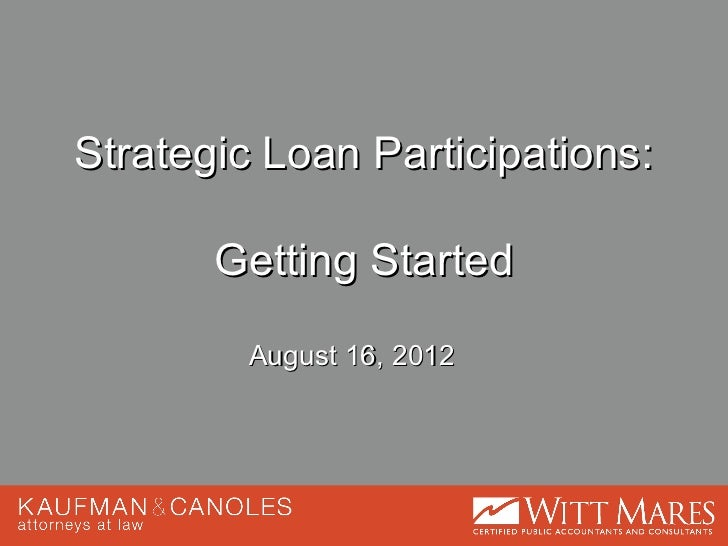 Strategic Loan Participations:       Getting Started         August 16, 2012