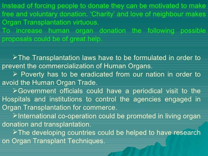 organ donation thesis 1) introduction (state your thesis statement- something like organ transplants are an important tool for medical cure today and the use of them will boost by this much there are major concerns with organ donation such as and precise solutions and a future for them.