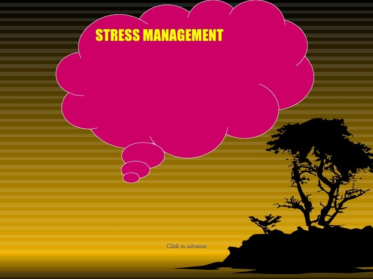 Click to advance STRESS MANAGEMENT