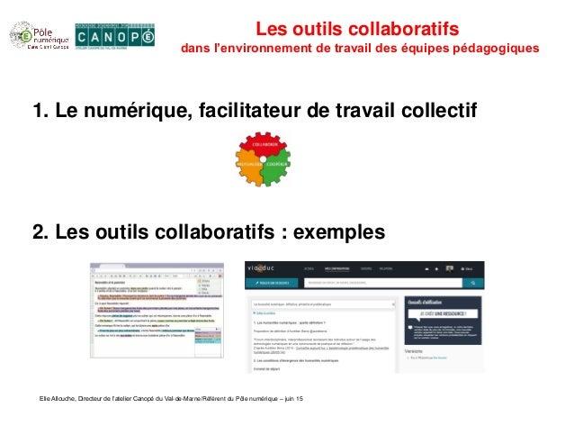 Elie Allouche, Directeur de l'atelier Canopé du Val-de-Marne/Référent du Pôle numérique – juin 15 Les outils collaboratifs...