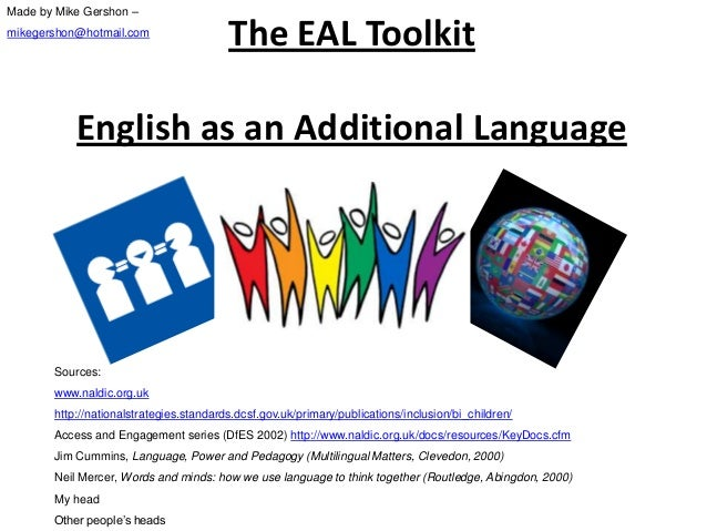 The EAL ToolkitEnglish as an Additional LanguageSources:www.naldic.org.ukhttp://nationalstrategies.standards.dcsf.gov.uk/p...