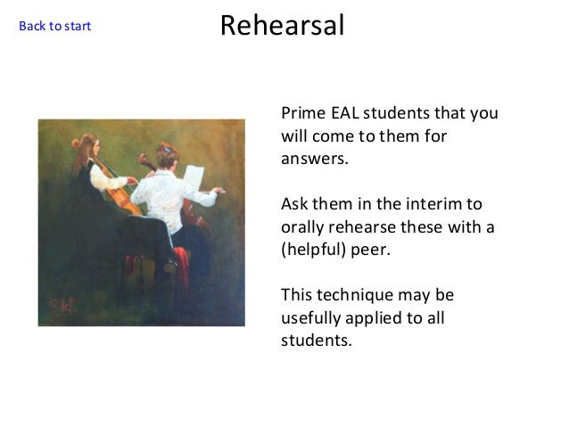 Back to start  Rehearsal Prime EAL students that you will come to them for answers. Ask them in the interim to orally rehe...