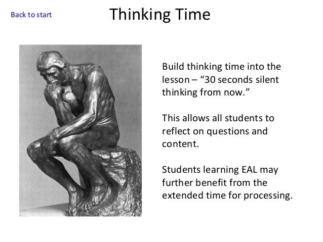 """Back to start  Thinking Time Build thinking time into the lesson – """"30 seconds silent thinking from now."""" This allows all ..."""