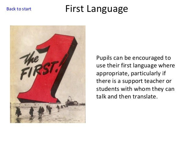 Back to start  First Language  Pupils can be encouraged to use their first language where appropriate, particularly if the...