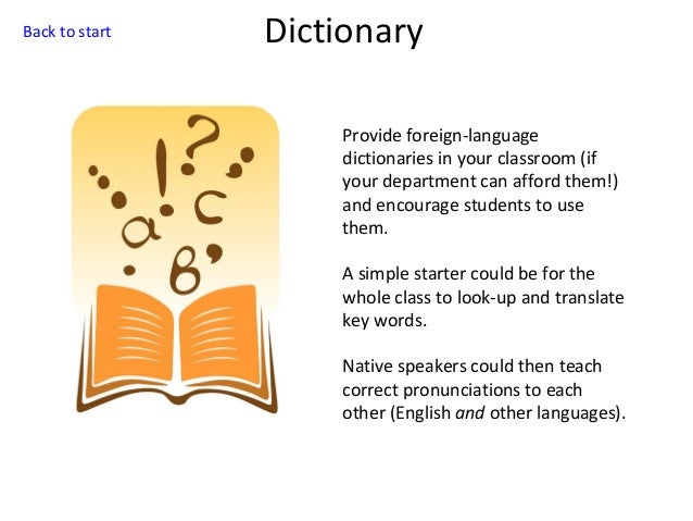 Back to start  Dictionary Provide foreign-language dictionaries in your classroom (if your department can afford them!) an...