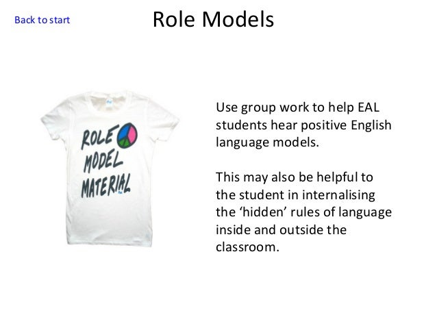 Back to start  Role Models  Use group work to help EAL students hear positive English language models. This may also be he...
