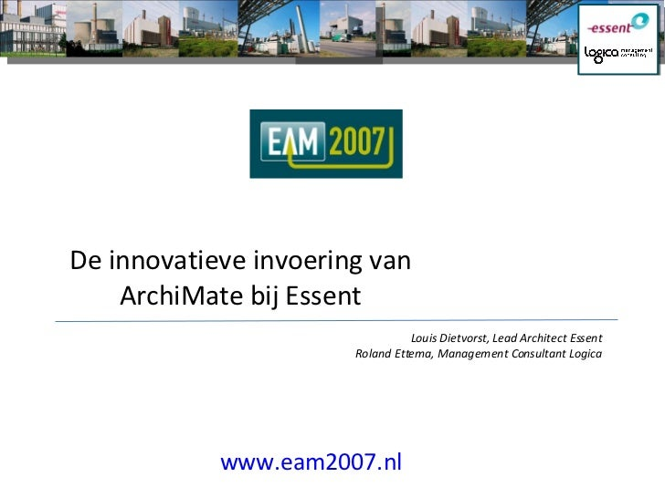 De innovatieve invoering van     ArchiMate bij Essent                                  Louis Dietvorst, Lead Architect Ess...