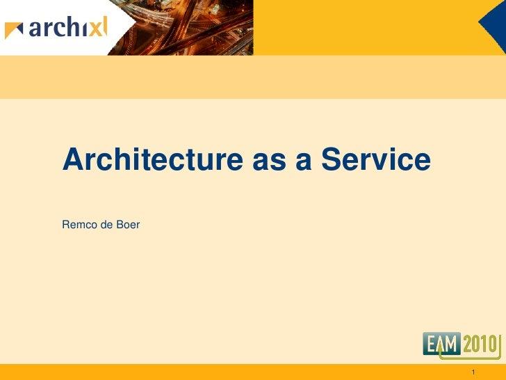 Architecture as a Service Remco de Boer                                 1