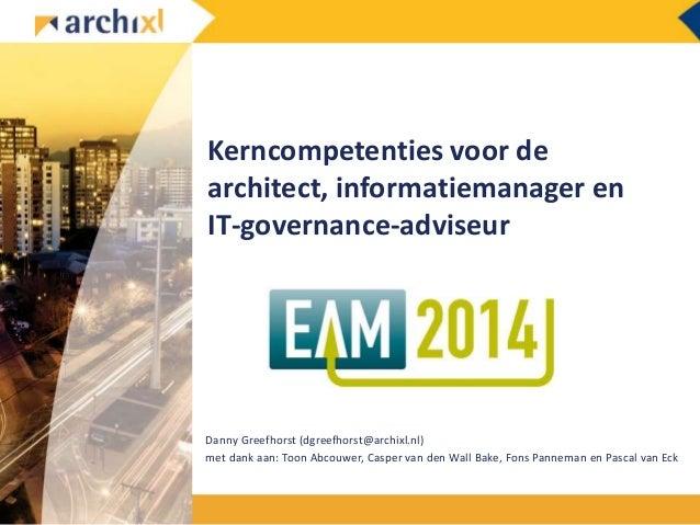 Kerncompetenties voor de architect, informatiemanager en IT-governance-adviseur Danny Greefhorst (dgreefhorst@archixl.nl) ...