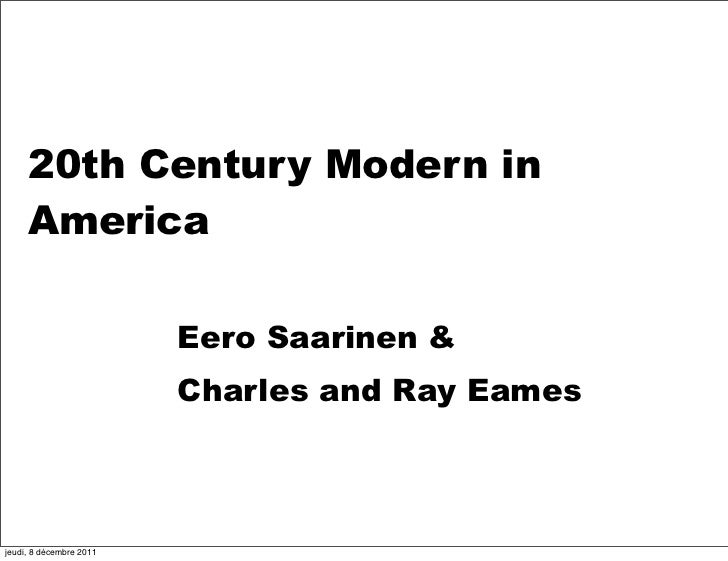 20th Century Modern in     America                         Eero Saarinen &                         Charles and Ray Eamesje...