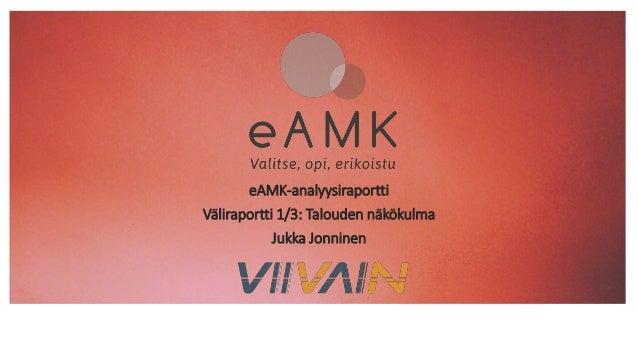 eAMK-analyysiraportti Väliraportti 1/3: Talouden näkökulma Jukka Jonninen