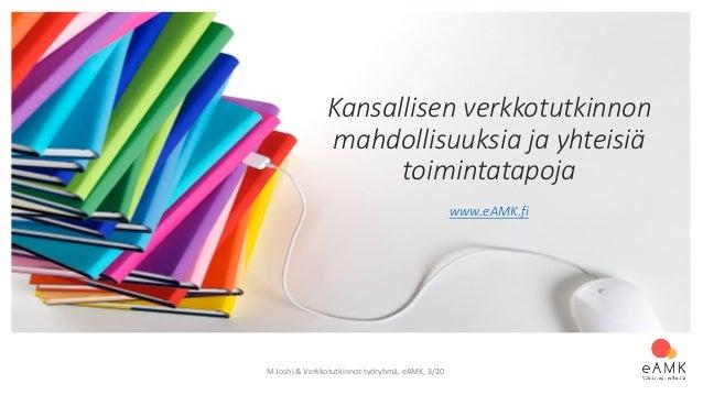 Kansallisen verkkotutkinnon mahdollisuuksia ja yhteisiä toimintatapoja www.eAMK.fi M Joshi & Verkkotutkinnot-työryhmä, eAM...
