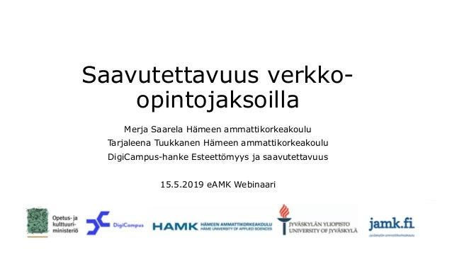Saavutettavuus verkko- opintojaksoilla Merja Saarela Hämeen ammattikorkeakoulu Tarjaleena Tuukkanen Hämeen ammattikorkeako...