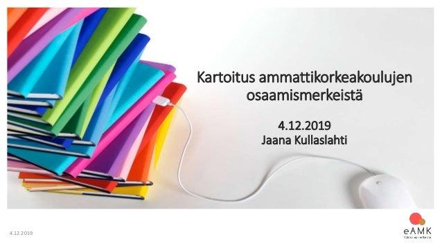 4.12.2019 Kartoitus ammattikorkeakoulujen osaamismerkeistä 4.12.2019 Jaana Kullaslahti