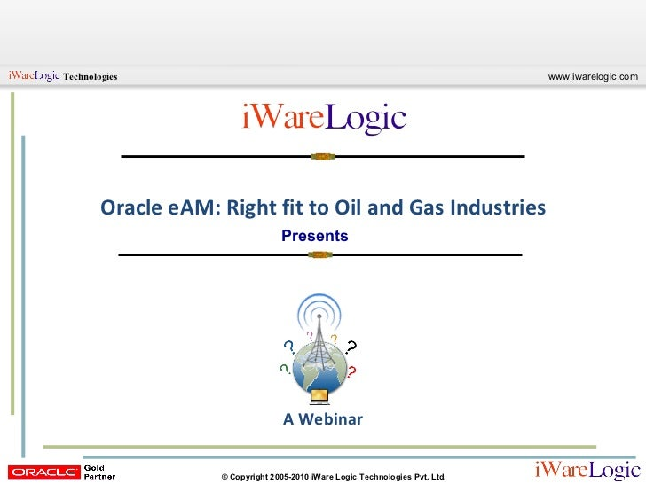 Presents Oracle eAM: Right fit to Oil and Gas Industries A Webinar