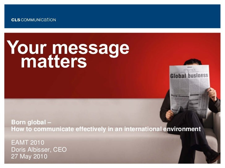 Born global –How to communicate effectively in an international environmentEAMT 2010Doris Albisser, CEO27 May 2010