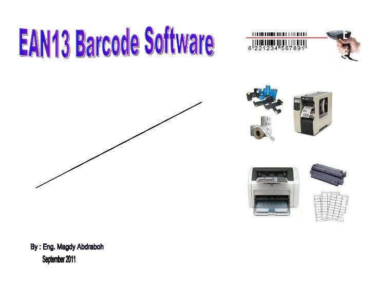 EAN13 Barcode Software EAN13 Barcode Software By : Eng. Magdy Abdraboh September 2011 Print EAN13 Barcode Labels  using  a...