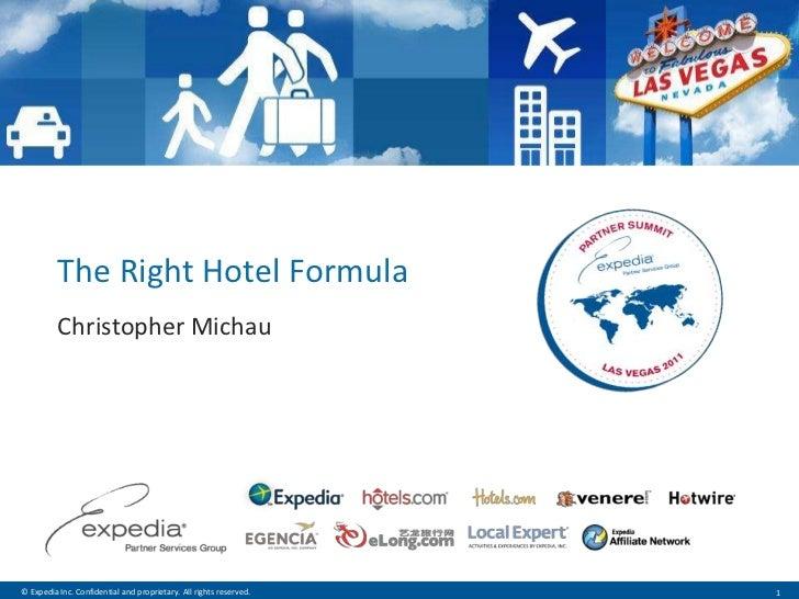 The Right Hotel Formula          Christopher Michau© Expedia Inc. Confidential and proprietary. All rights reserved.   1