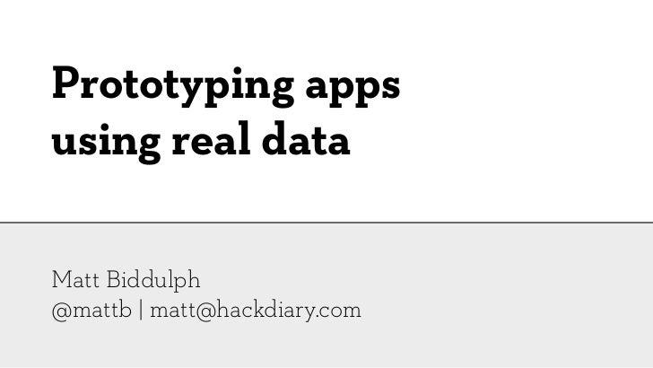 Prototyping appsusing real dataMatt Biddulph@mattb | matt@hackdiary.com