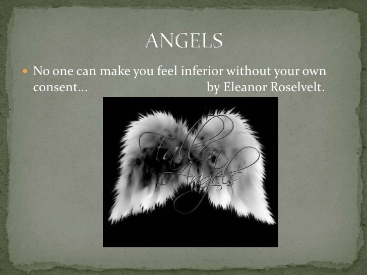 No one can make you feel inferior without your own consent…                                    by Eleanor Roselvelt.<br />...