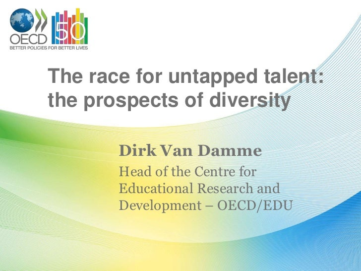 The race for untapped talent: the prospects of diversity<br />Dirk Van Damme<br />Head of the Centre for Educational Resea...