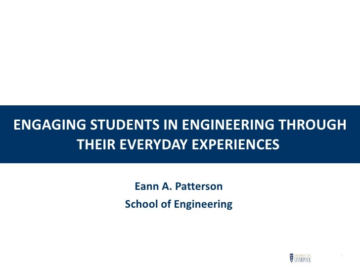 ENGAGING STUDENTS IN ENGINEERING THROUGH THEIR EVERYDAY EXPERIENCES   Eann A. Patterson School of Engineering