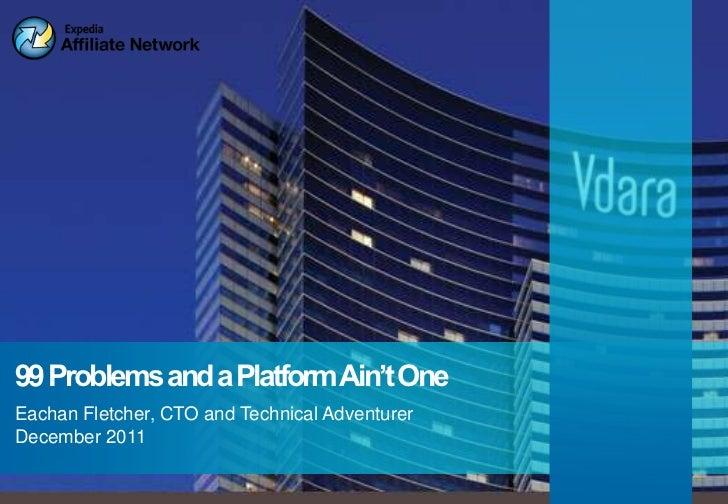 99 Problems and a Platform Ain't OneEachan Fletcher, CTO and Technical AdventurerDecember 2011