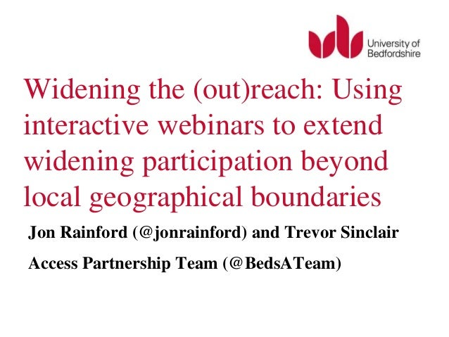 Widening the (out)reach: Using interactive webinars to extend widening participation beyond local geographical boundaries ...