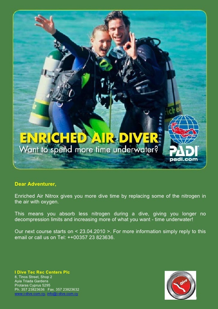 Dear Adventurer,  Enriched Air Nitrox gives you more dive time by replacing some of the nitrogen in the air with oxygen.  ...