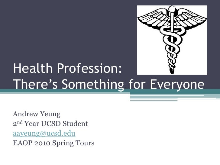 Health Profession: There's Something for Everyone<br />Andrew Yeung<br />2nd Year UCSD Student<br />aayeung@ucsd.edu<br />...