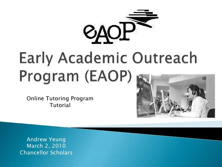 Early Academic Outreach Program (EAOP)<br />Online Tutoring Program<br />Tutorial<br />Andrew Yeung<br />March 2, 2010<br ...