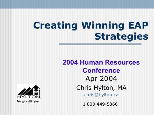 Creating Winning EAP           Strategies     2004 Human Resources           Conference            Apr 2004        Chris H...