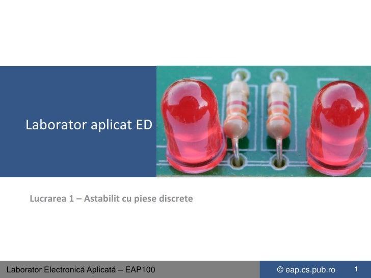 Laborator aplicat ED<br />Lucrarea 1 – Astabilit cu piese discrete<br />