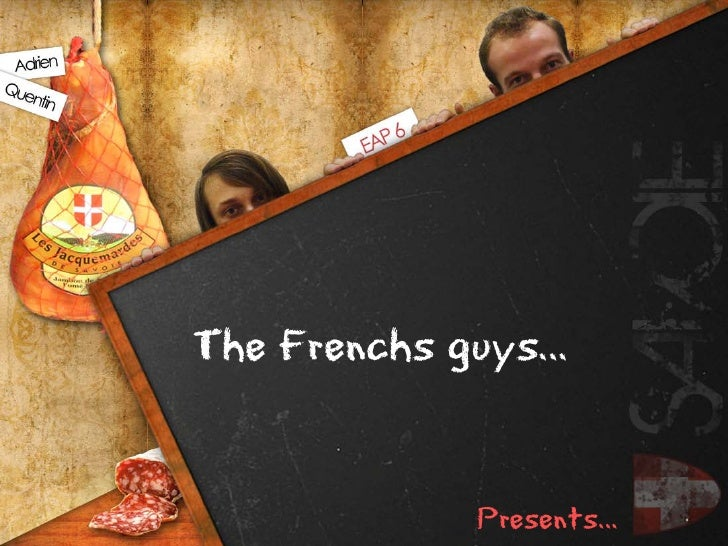 The Frenchs guys…               Presents…