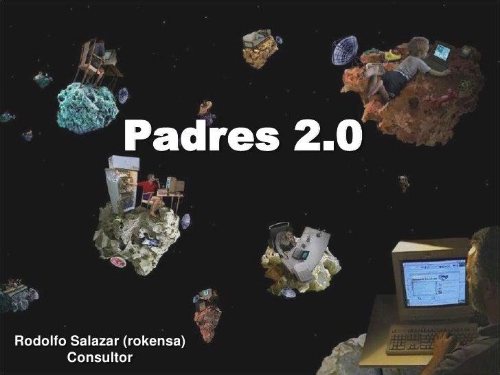 Padres 2.0<br />Rodolfo Salazar (rokensa)<br />Consultor<br />