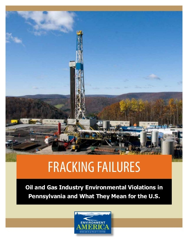 Fracking Failures Oil and Gas Industry Environmental Violations in Pennsylvania and What They Mean for the U.S.