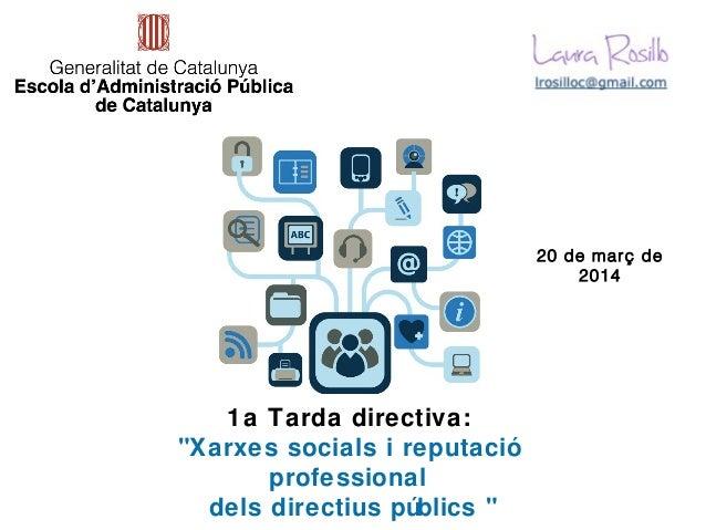 """1a Tarda directiva: """"Xarxes socials i reputació professional dels directius públics """" 20 de març de 2014"""