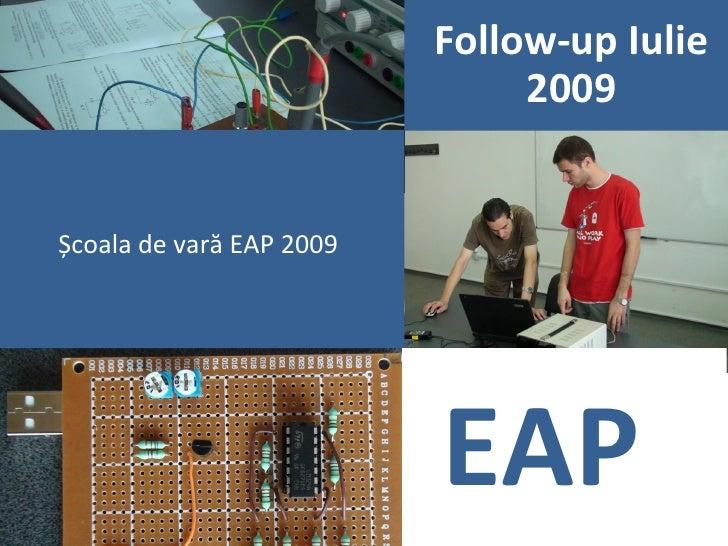Follow-up Iulie                                2009   Școala de vară EAP 2009                               EAP