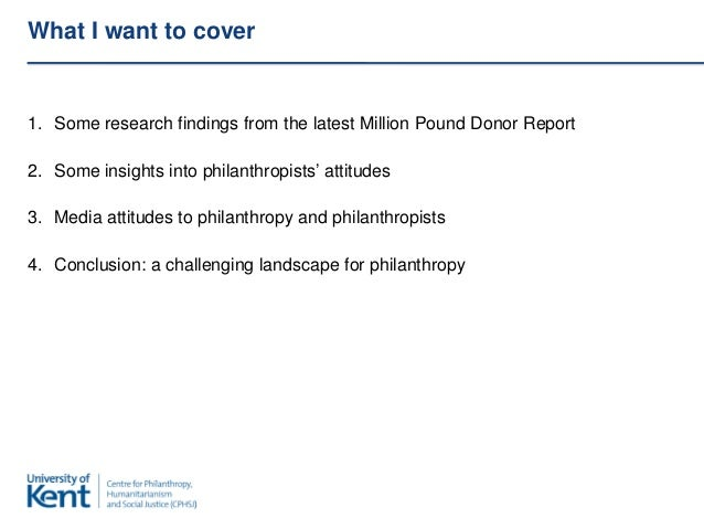 What I want to cover1. Some research findings from the latest Million Pound Donor Report2. Some insights into philanthropi...