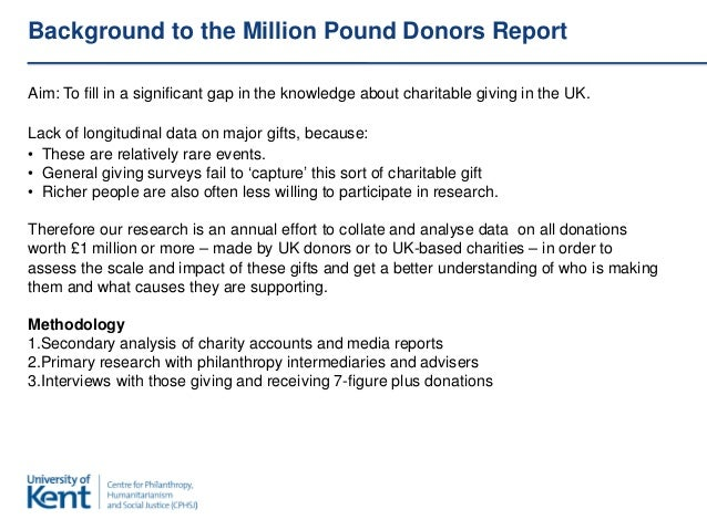Background to the Million Pound Donors ReportAim: To fill in a significant gap in the knowledge about charitable giving in...