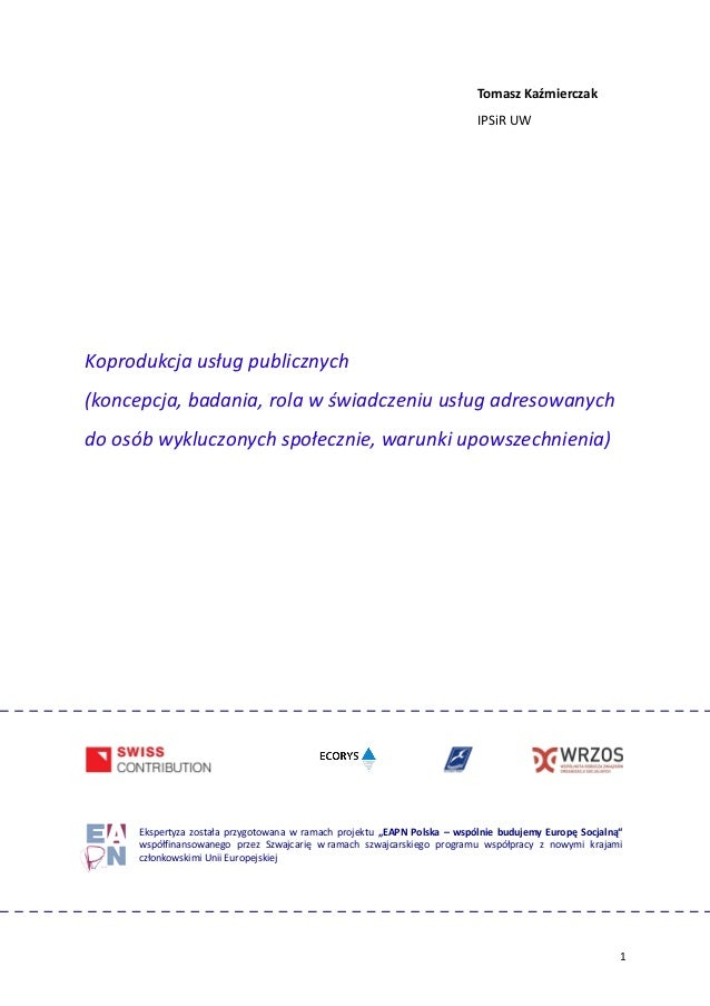 Tomasz Kaźmierczak IPSiR UW Koprodukcja usług publicznych (koncepcja, badania, rola w świadczeniu usług adresowanych do os...
