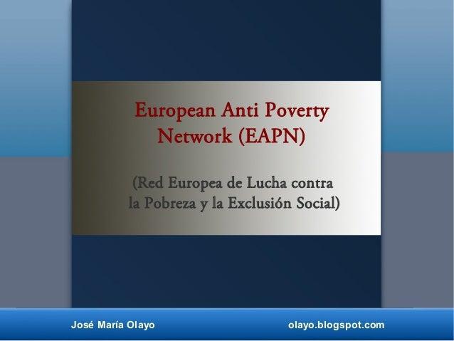 José María Olayo olayo.blogspot.com European Anti Poverty Network (EAPN) (Red Europea de Lucha contra la Pobreza y la Excl...