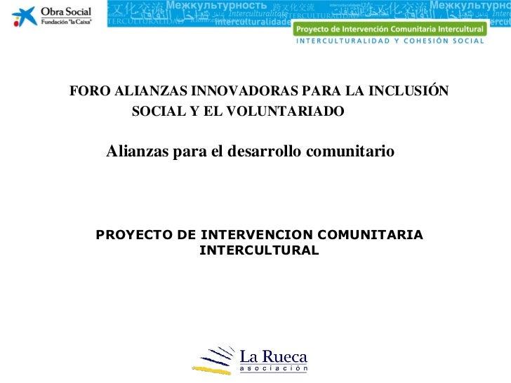 FORO ALIANZAS INNOVADORAS PARA LA INCLUSIÓN       SOCIAL Y EL VOLUNTARIADO    Alianzas para el desarrollo comunitario  PRO...